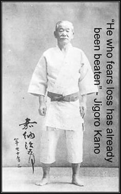"""He who fears loss has already been beaten"" ~Kanō Jigorō (Creator of Judo)"