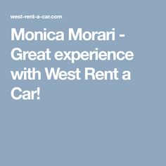 Monica Morari - Great experience with West Rent a Car! Car, Automobile, Autos, Cars