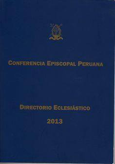 Directorio eclesiástico 2013 / Iglesia Católica. Conferencia Episcopal Peruana. Secretariado. (Lima : Conferencia Episcopal Peruana, 2013) / BX 1484.A4 2013