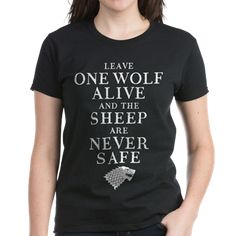 GOT Leave One Wolf Alive T-shirt  Leave one wolf alive, and the sheep are never safe. A revenge quote from Arya Stark to the Freys. Game of Thrones, GOT