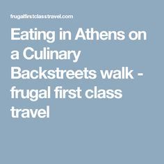Eating in Athens on a Culinary Backstreets walk - frugal first class travel