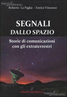 """I NAUFRAGHI DELLE STELLE: E' USCITO IL NUOVO LIBRO"""" SEGNALI DALLO SPAZIO"""""""