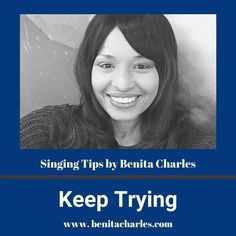 Singing Tips By Benita Charles: Keep Trying. As long as you learn from your failures and keep trying, you'll be a success! #singingtipsbybenitacharles #success #effort #try #experience #letyourlightshine #shareyourgifts #buildyourlegacy #singingtips #artistdevelopment #benitacharlesmusic