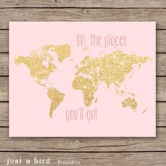 Oh the places you'll go - 11x14 gold glitter nursery decor, printable world map, girls room decor, pink nursery decor - INSTANT DOWNLOAD by Justabirdprintables on Etsy https://www.etsy.com/listing/187836712/oh-the-places-youll-go-11x14-gold