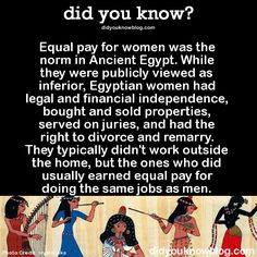 Equal pay for women was the norm in Ancient Egypt.