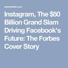 Instagram, The $50 Billion Grand Slam Driving Facebook's Future: The Forbes Cover Story