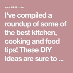 I've compiled a roundup of some of the best kitchen, cooking and food tips! These DIY Ideas are sure to make your life easier. Lots of life hacks every girl should know.