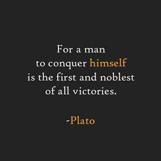 """For a man to conquer himself is the first and noblest of all victories."" - Plato #quote"
