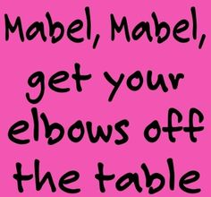 """My Mama used to say, """"Sweet Mabel, Sweet Mabel...."""""""
