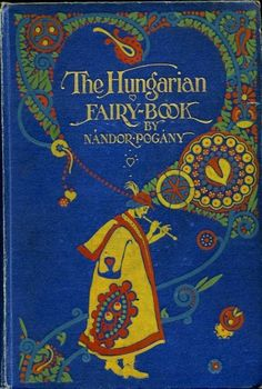 The Hungarian Fairy-Book, illustrated by Willy Pogany. London, T. Fisher Unwin, 1913.