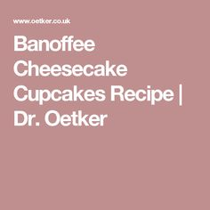 Banoffee Cheesecake Cupcakes Recipe | Dr. Oetker