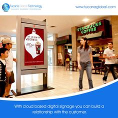 With #cloud based #digitalsignage you can #build a #relationship with the #customer. #TucanaGlobalTechnology #Manufacturer #HongKong