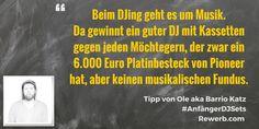 Beim DJing geht es um Musik. Da gewinnt ein guter DJ mit Kassetten gegen jeden Möchtegern, der zwar ein 6.000 Euro Platinbesteck von Pioneer hat, aber keinen musikalischen Fundus. #DJZitat von #Ole aka #BarrioKatz #Salection #AnfängerDJSets