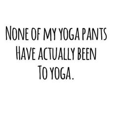 Lol, probably everything BUT yoga. Kickboxing, hiit training, weight lifting, hiking, and the grocery store. Lol