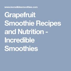 Grapefruit Smoothie Recipes and Nutrition - Incredible Smoothies