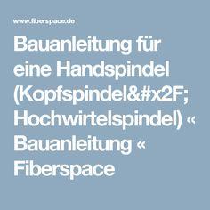 Bauanleitung für eine Handspindel (Kopfspindel/Hochwirtelspindel) « Bauanleitung « Fiberspace