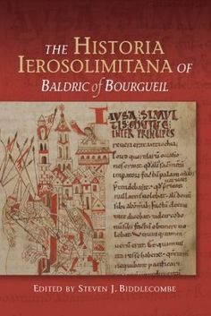 The Historia Ierosolomitana of Baldric of Bourgueil / edited by Steven Biddlecombe - Woodbridge : Boydell Press, 2014