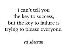 the key to failure is trying to please everyone