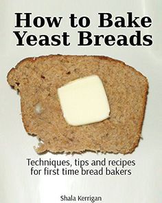 How to Bake Yeast Breads: Techniques, tips and recipes for first time bread bakers by Shala Kerrigan http://www.amazon.com/dp/B002C742EO/ref=cm_sw_r_pi_dp_S.8Hvb17FMDM8