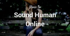 How to sound human