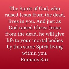 The Spirit of God, who raised Jesus from the dead, lives in you. And just as God raised Christ Jesus from the dead, he will give life to your mortal bodies by this same Spirit living within you. Prayer Scriptures, Faith Prayer, Prayer Quotes, Scripture Verses, Bible Verses Quotes, Jesus Quotes, Faith In God, Spiritual Quotes, Faith Quotes