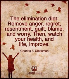 Do this elimination diet! Let go of anger, regret, resentment and worry!
