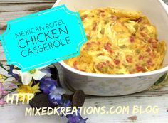 Mexican Rotel Chicken Casserole - Mixed Kreations Blog  - linked up at DIY Crush Craft Party http://www.diy-crush.com