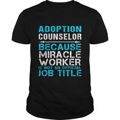 ADOPTION COUNSELOR Because FREAKIN Miracle Worker Isn't An Official Job Title T-Shirts, Hoodies. SHOPPING NOW ==► https://www.sunfrog.com/LifeStyle/ADOPTION-COUNSELOR--FREAKIN-111701407-Black-Guys.html?id=41382