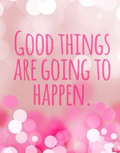 If you are reading this, *just keep believing!* Good things are going to happen. Yes, they are!! Have a lovely day my friends!