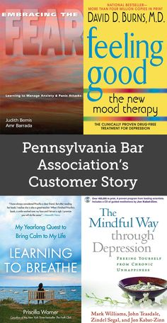 Pennsylvania Bar Association's Customer Story   The Pennsylvania Bar Association orders a variety of titles for its law office's library. They give away titles to colleagues or whoever might need them. A few titles they've ordered in the past include Embracing Your Fear by Judith Bernis and Amr Barrada; Feeling Good by David D. Burns, M.D.; Learning to Breathe by Priscilla Warner; and The Mindfulness Way Through Depression by Mark Williams, John Teasdale, Zindel Segal, and Jon Kabat-Zinn.