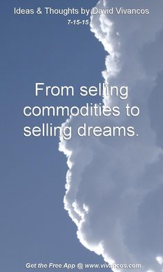 July 15th 2015 From selling commodities to selling dreams. https://www.youtube.com/watch?v=XLc6VDwImbo