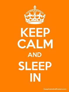 Keep Calm and Sleep In. #keep #calm #keep_calm