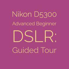 Nikon D5300 Advanced Beginner DSLR: Guided Tour   An in-depth look at Nikon's mid-range APS DSLR  