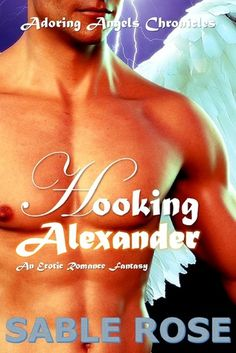 Hooking Alexander by Sable Rose Free Romance Novels, My Romance, Erotica, Author, Reading, Rose, Books, Movie Posters, Pink