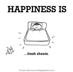Happiness is, fresh sheets. - Cute Happy Quotes
