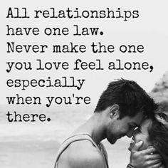 love quote: all relationships have one law. never make the one you love feel alone - love images