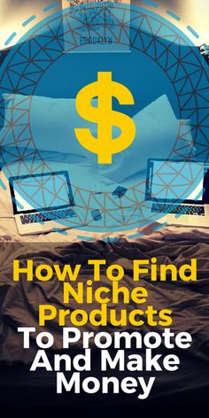 How To Find Niche Products To Promote And Make Money - A Blog On Blogging