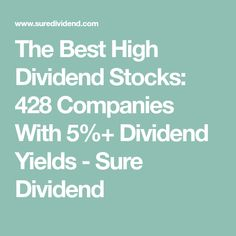 The Best High Dividend Stocks: 428 Companies With 5%+ Dividend Yields - Sure Dividend