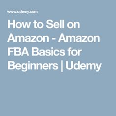 How to Sell on Amazon - Amazon FBA Basics for Beginners | Udemy