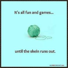 It's all fun and games... until the skein runs out.
