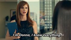 ♔   I'M DONNA, I KNOW EVERYTHING.  DONNA PAULSEN  #SUITS