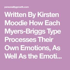 Written ByKirsten Moodie How Each Myers-BriggsType Processes Their Own Emotions, As Well As the Emotions of Others Everyone processes emotions differently, needing their own way of coping. Some people are very open about their emotions, while others struggle with it.