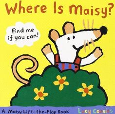 Where Is Maisy?: A Maisy Lift-the-Flap Book by Lucy Cousins http://www.amazon.com/dp/0763646733/ref=cm_sw_r_pi_dp_f7nVvb0JPGJGW