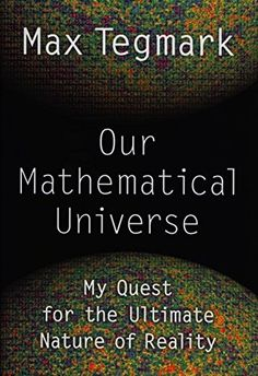 Our Mathematical Universe: My Quest for the Ulitmate Nature of Reality By Max Tegmark Knopf