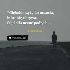 Głębokie są tylko te uczucia... #Cioran-Emil,  #Uczucia