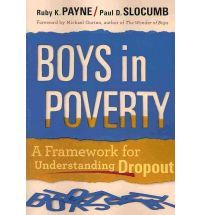 Boys in Poverty A Framework for Understanding Dropout By (author) Ruby K Payne, By (author) Paul L Slocumb, Foreword by Michael Gurian