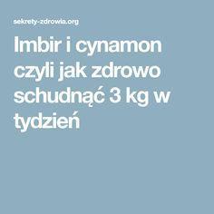 Imbir i cynamon czyli jak zdrowo schudnąć 3 kg w tydzień Slow Food, Wellness, Sweet And Salty, Food Design, Healthy Habits, Face And Body, Natural Remedies, Diet Recipes, Smoothies