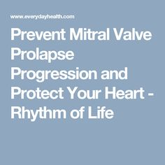 Prevent Mitral Valve Prolapse Progression and Protect Your Heart - Rhythm of Life