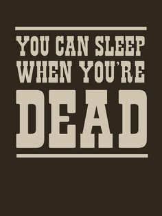 'You can sleep when you're dead' T-Shirt by artack