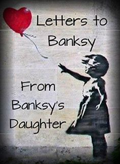 LETTERS TO BANKSY: FROM BANKSY'S DAUGHTER by [BANKSY'S DAUGHTER]